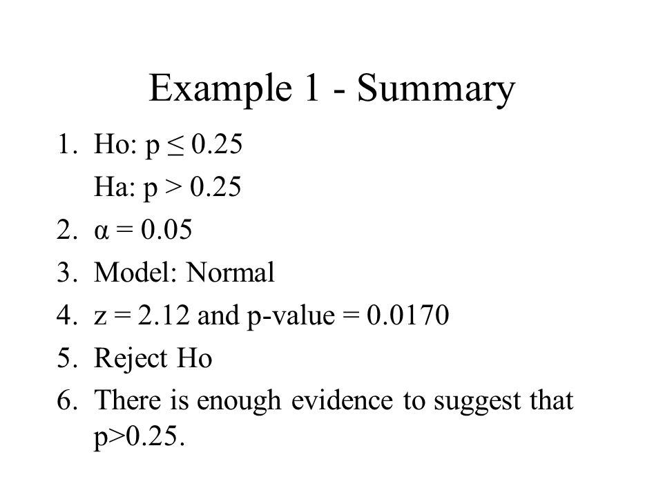 Example 1 - Summary Ho: p ≤ 0.25 Ha: p > 0.25 α = 0.05
