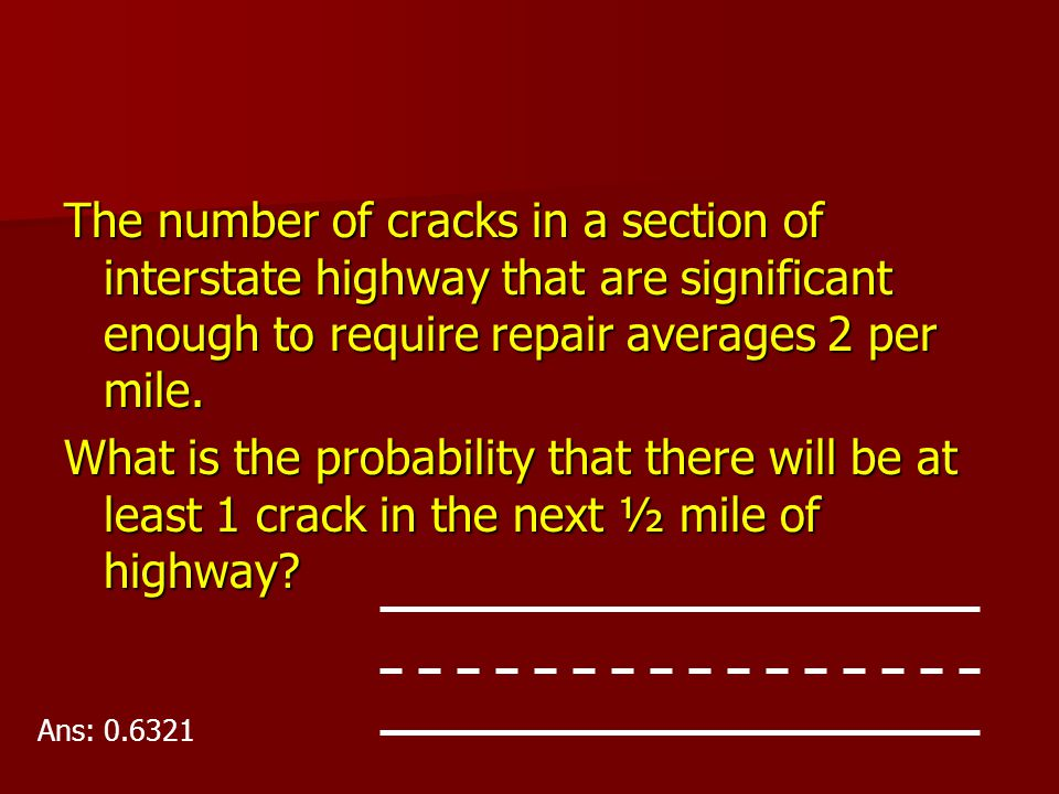 The number of cracks in a section of interstate highway that are significant enough to require repair averages 2 per mile.