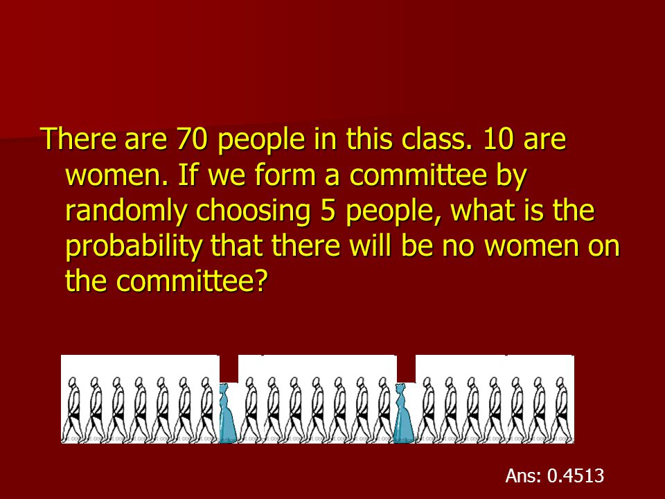 There are 70 people in this class. 10 are women