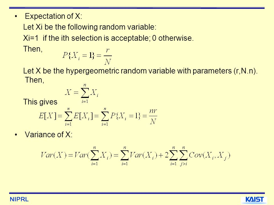 Expectation of X: Let Xi be the following random variable: Xi=1 if the ith selection is acceptable; 0 otherwise.