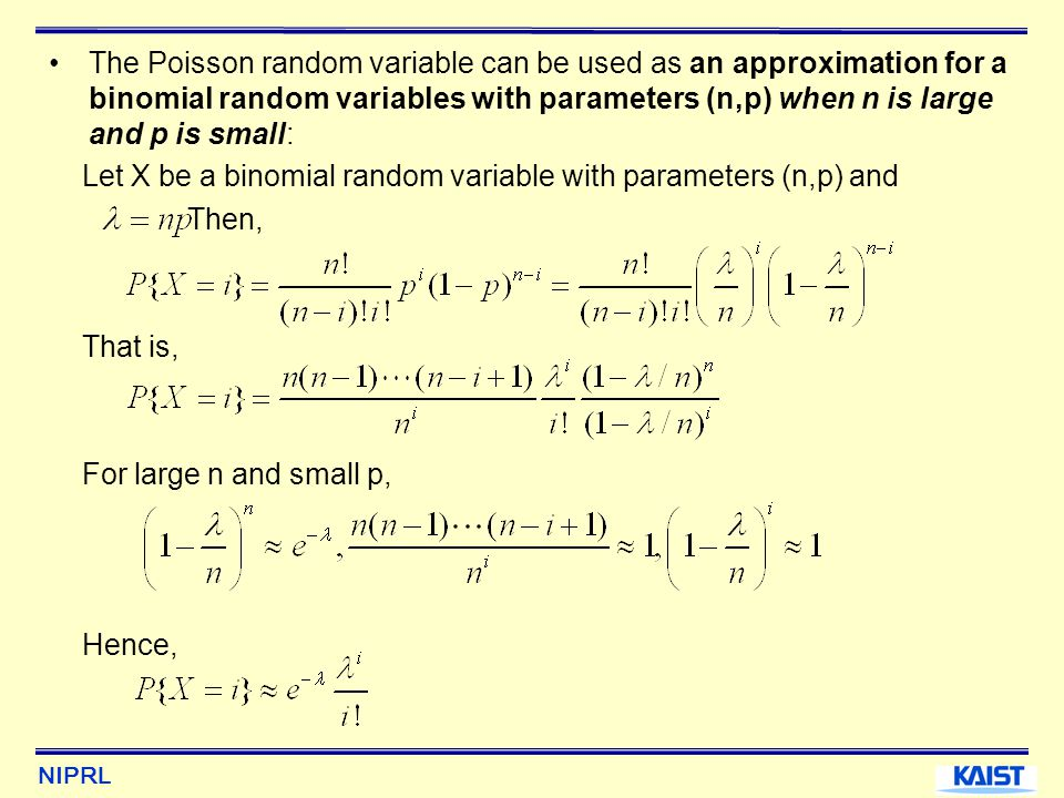 The Poisson random variable can be used as an approximation for a binomial random variables with parameters (n,p) when n is large and p is small: