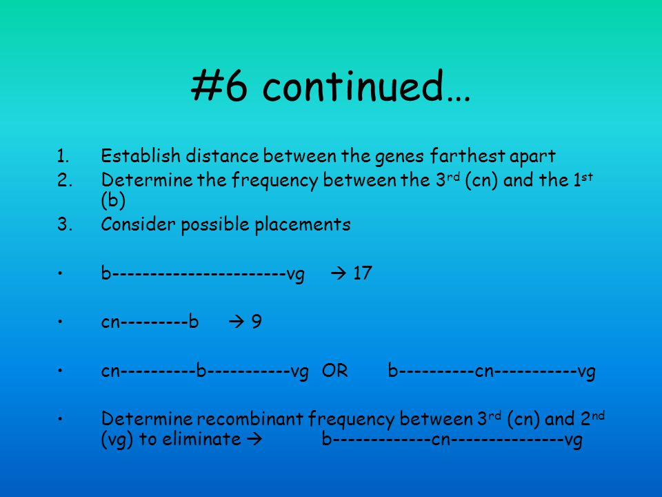 #6 continued… Establish distance between the genes farthest apart