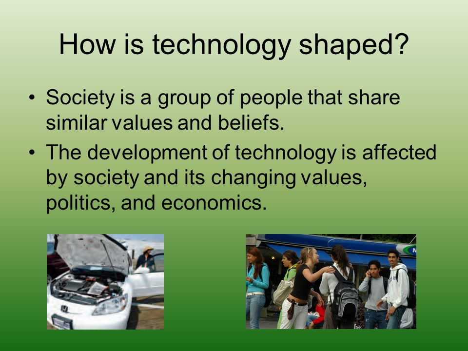 How is technology shaped