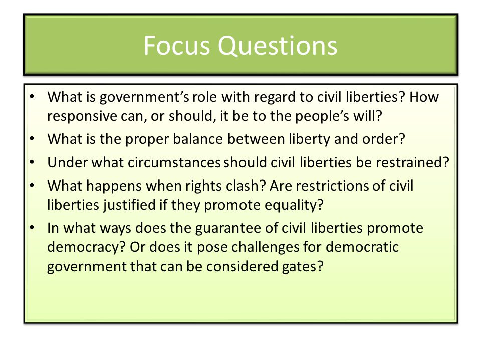 Focus Questions What is government's role with regard to civil liberties How responsive can, or should, it be to the people's will