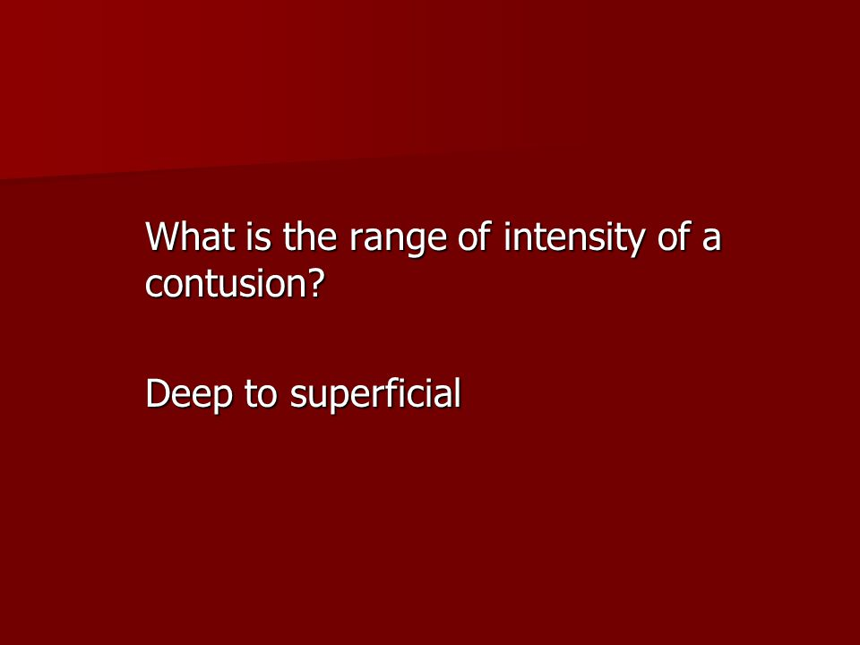 What is the range of intensity of a contusion