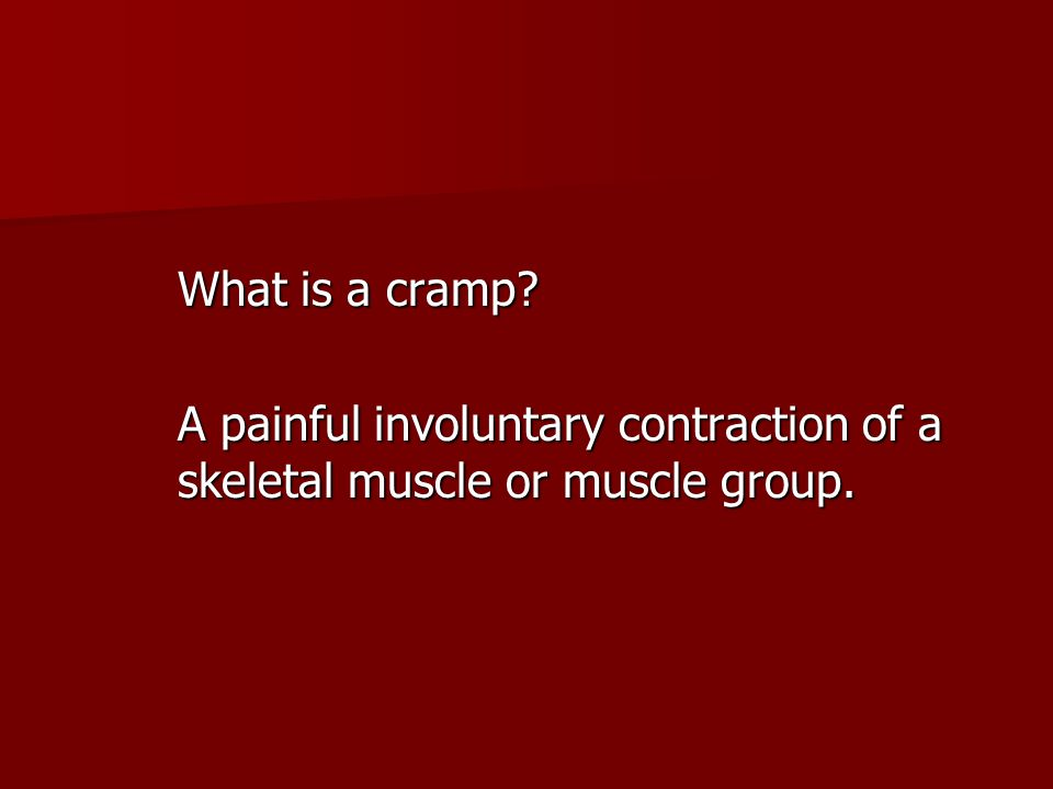 What is a cramp A painful involuntary contraction of a skeletal muscle or muscle group.