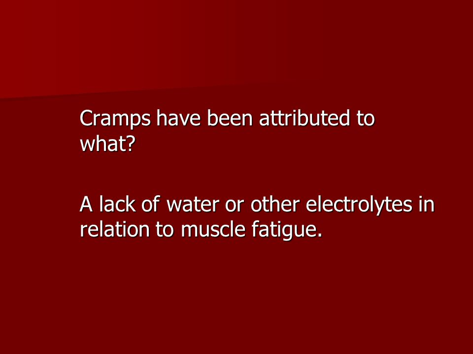 Cramps have been attributed to what