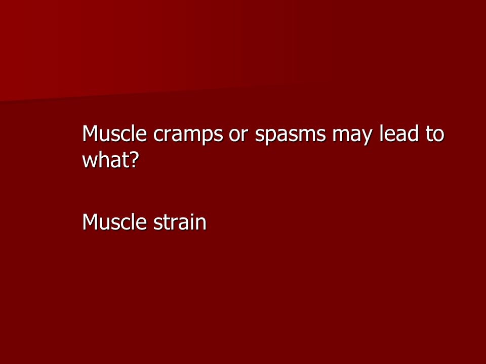 Muscle cramps or spasms may lead to what