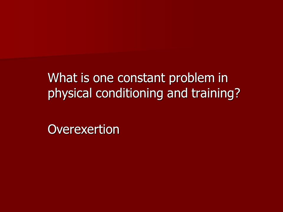 What is one constant problem in physical conditioning and training