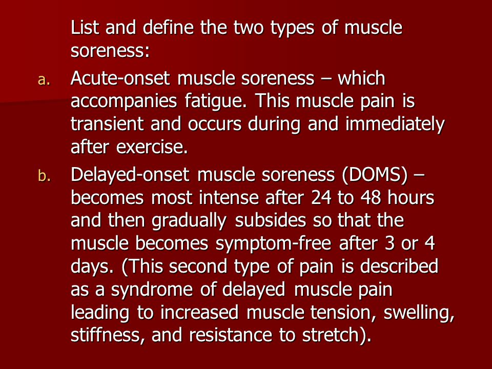 List and define the two types of muscle soreness: