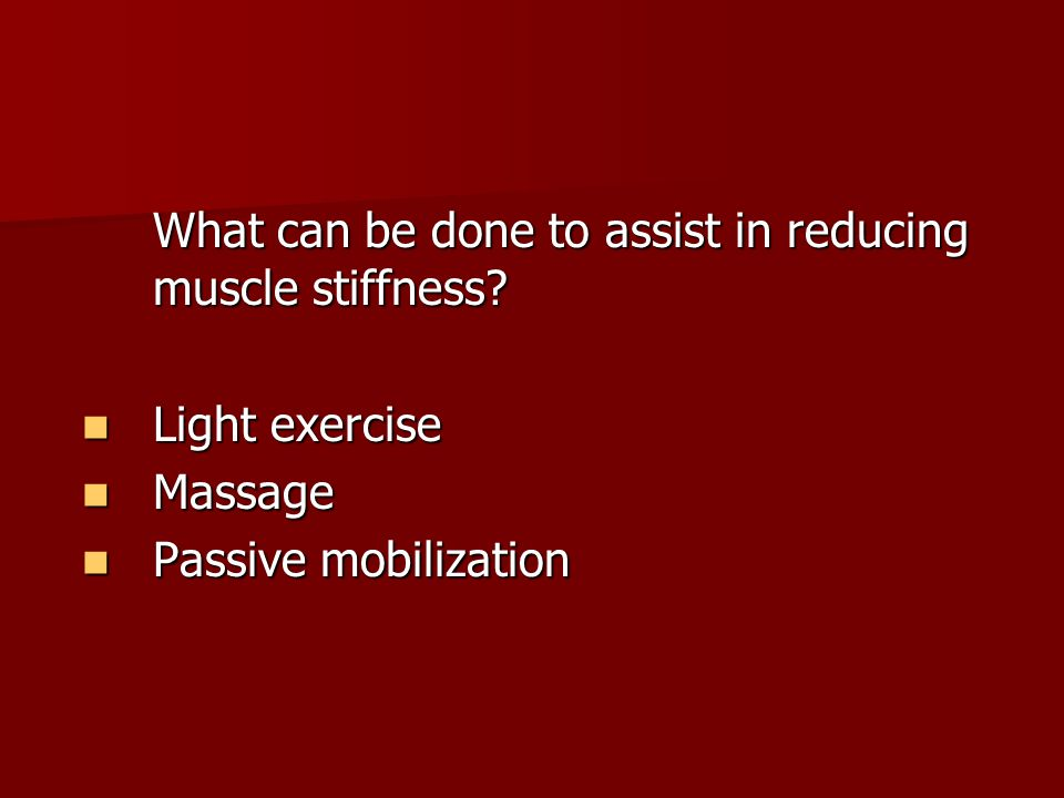 What can be done to assist in reducing muscle stiffness