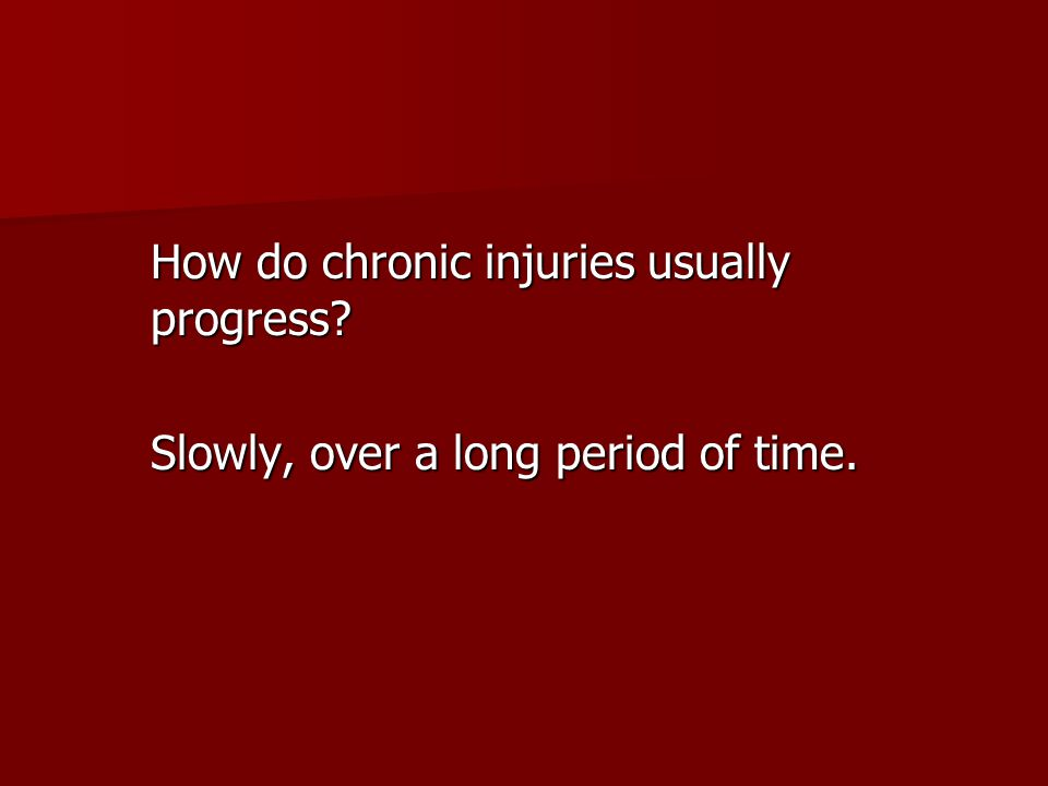 How do chronic injuries usually progress
