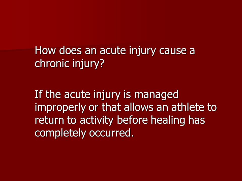 How does an acute injury cause a chronic injury