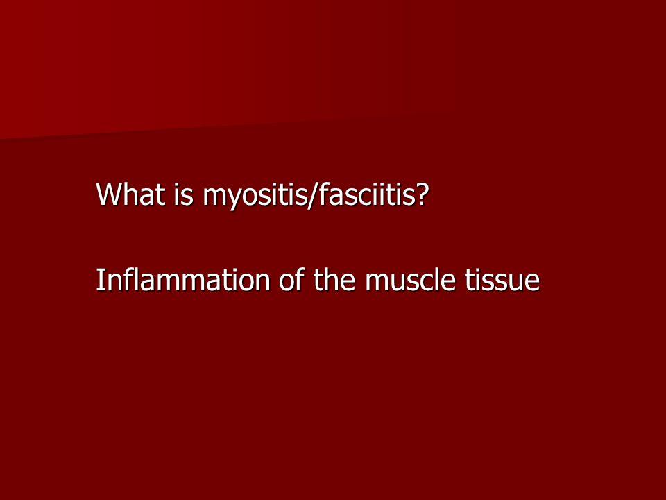What is myositis/fasciitis