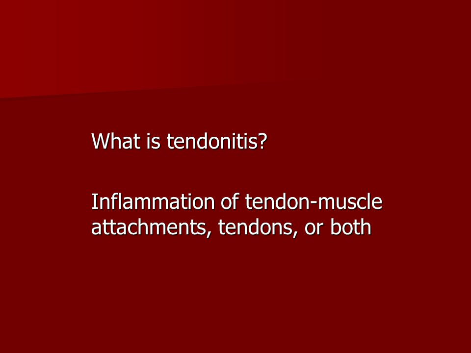 What is tendonitis Inflammation of tendon-muscle attachments, tendons, or both