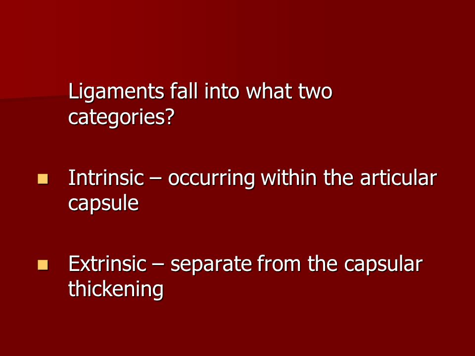 Ligaments fall into what two categories