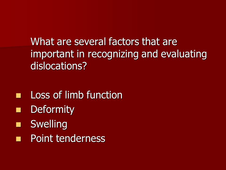 What are several factors that are important in recognizing and evaluating dislocations
