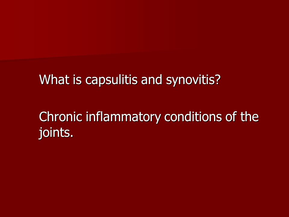 What is capsulitis and synovitis