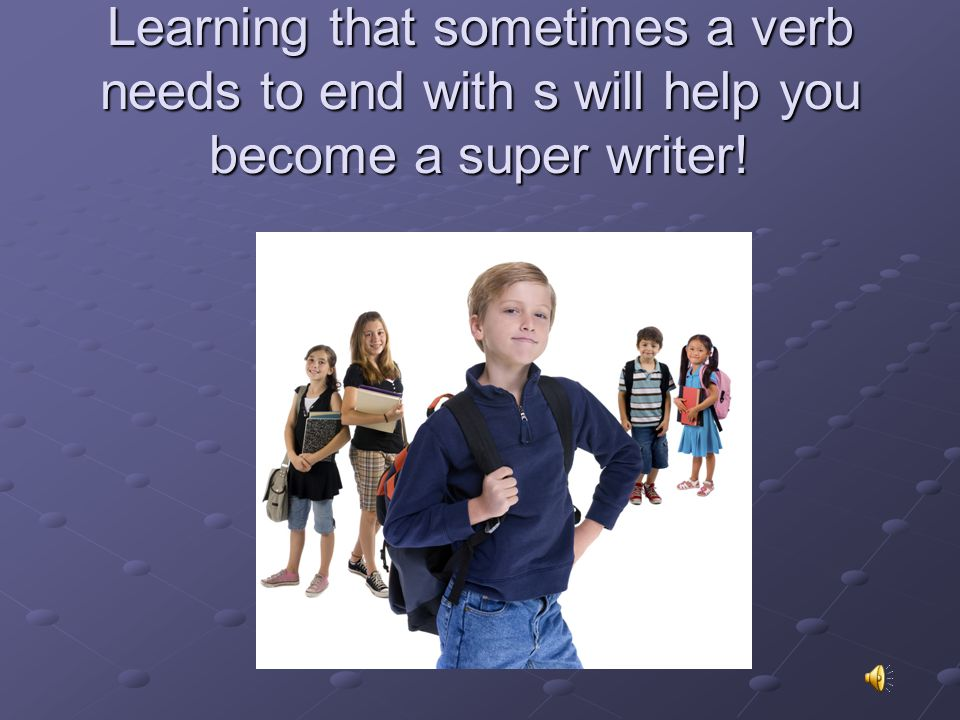 Learning that sometimes a verb needs to end with s will help you become a super writer!