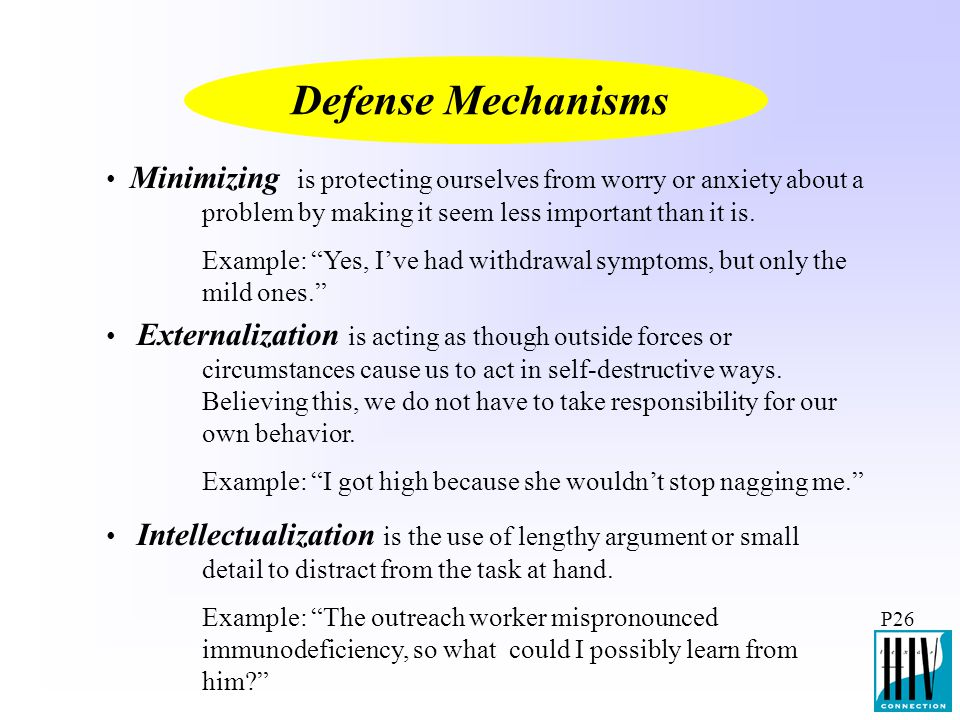 Defense Mechanisms Minimizing is protecting ourselves from worry or anxiety about a problem by making it seem less important than it is.