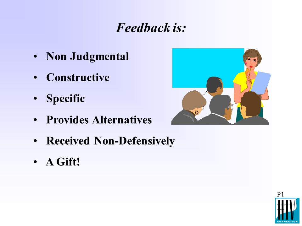 Feedback is: Non Judgmental Constructive Specific