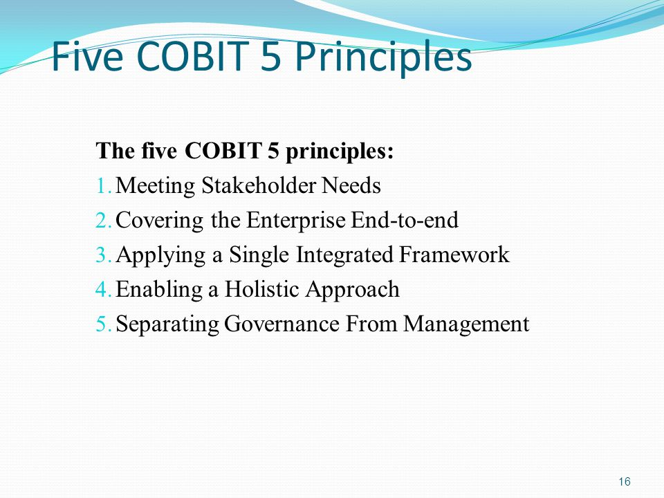 Five COBIT 5 Principles The five COBIT 5 principles: