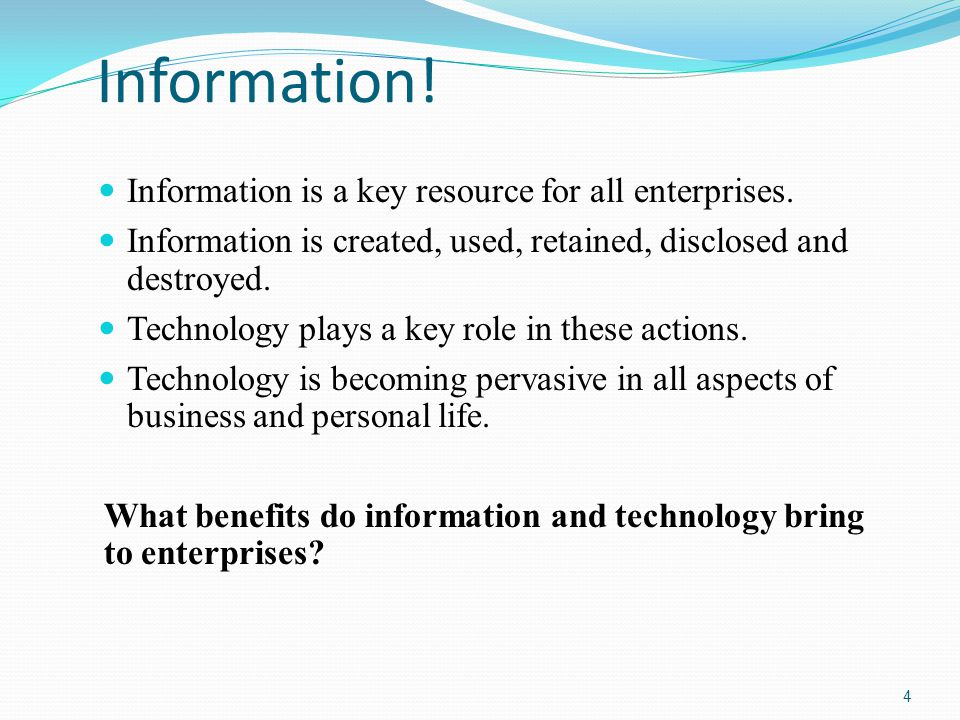 Information! Information is a key resource for all enterprises.