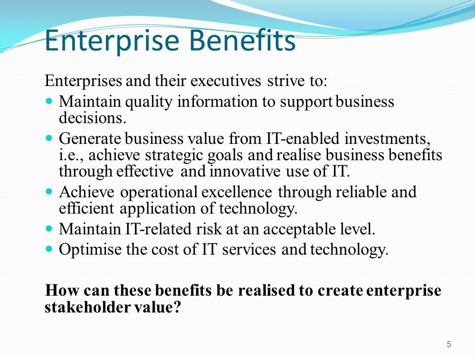 Enterprise Benefits Enterprises and their executives strive to: