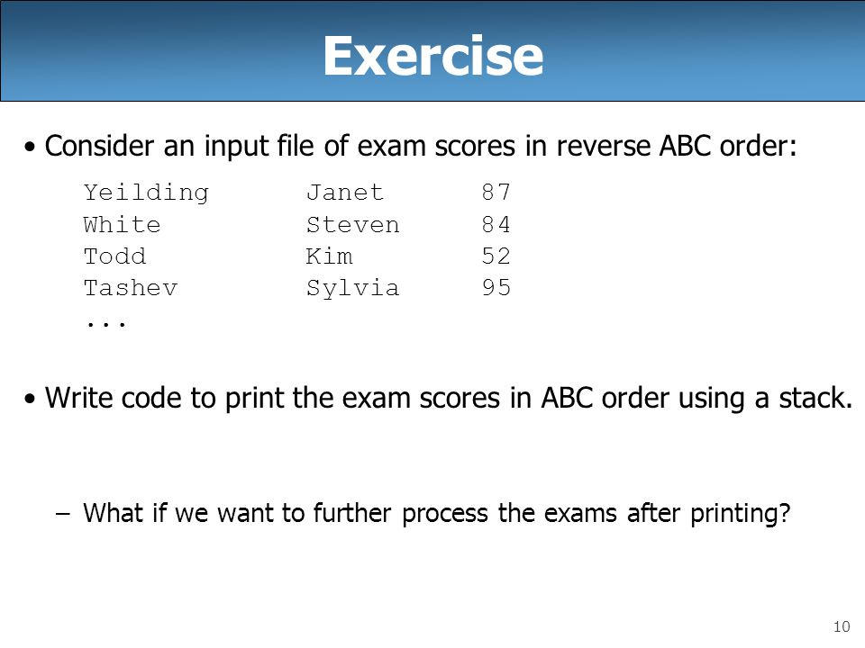 Exercise Consider an input file of exam scores in reverse ABC order: