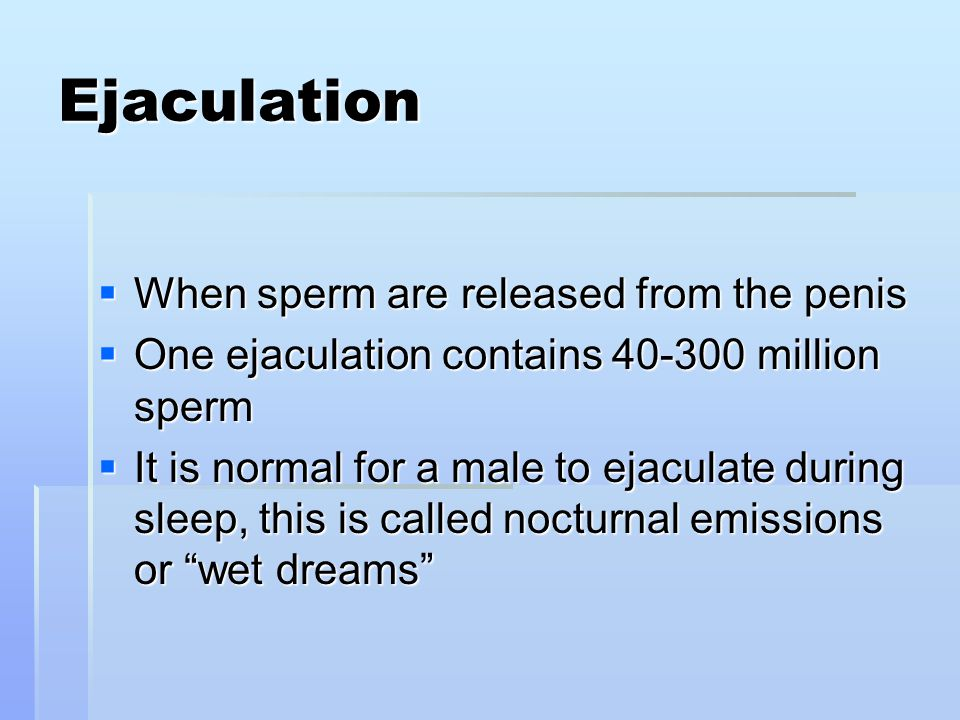 Ejaculation When sperm are released from the penis