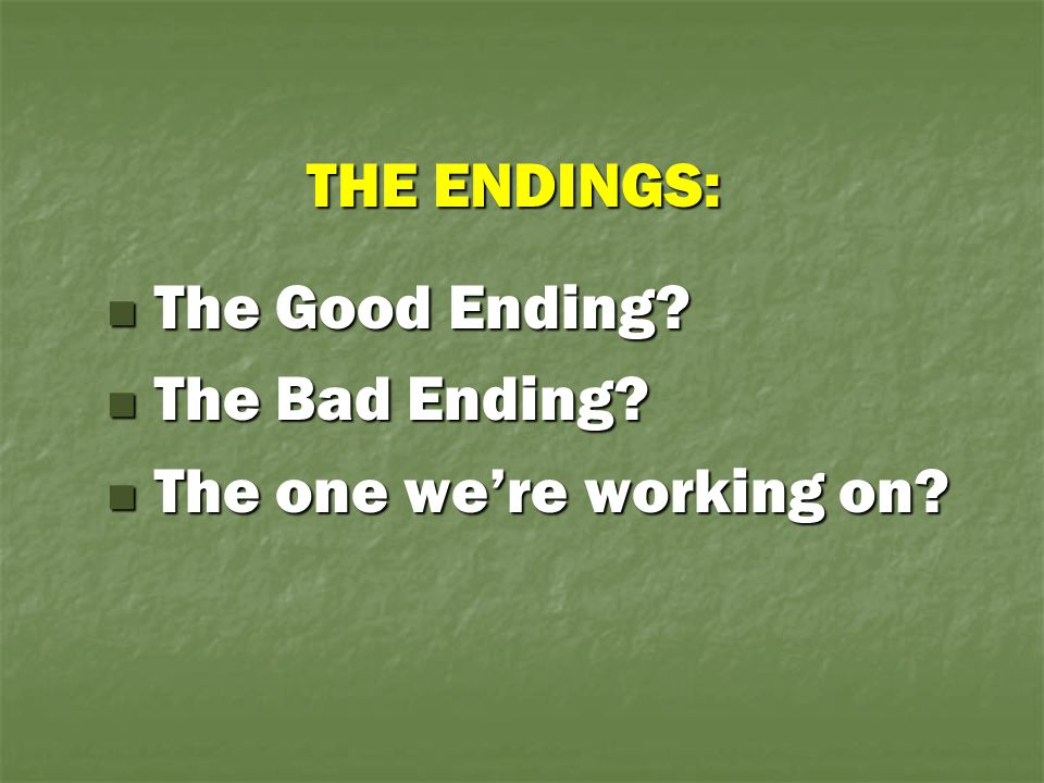 The Good Ending The Bad Ending The one we're working on