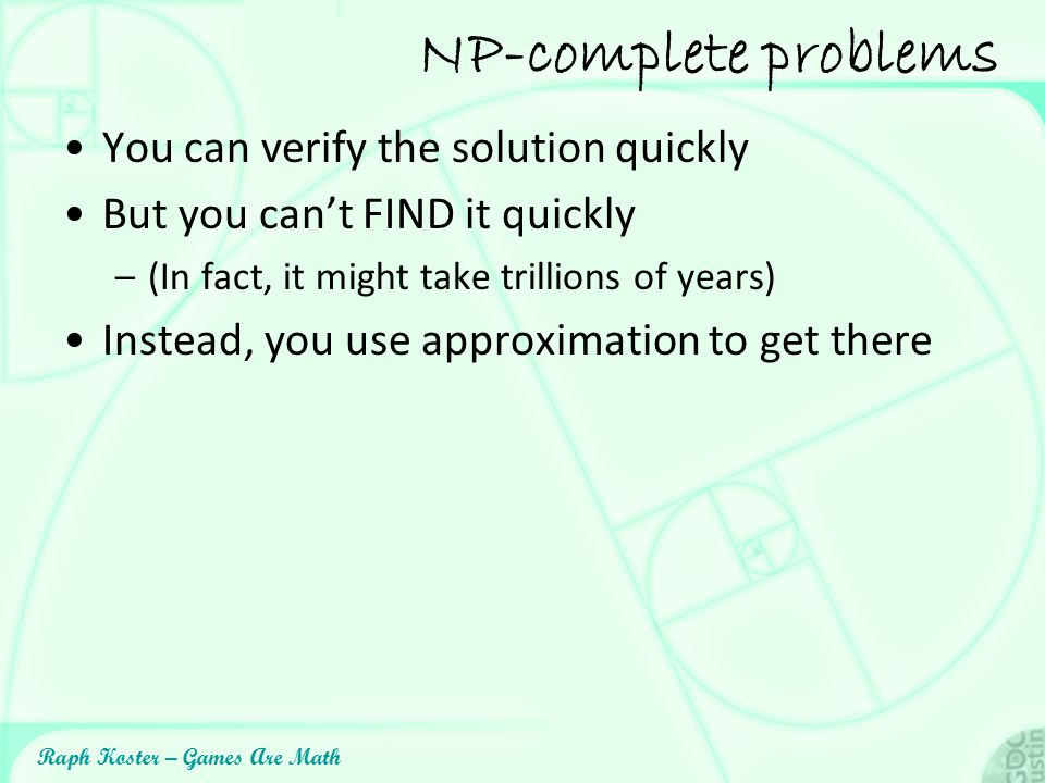 NP-complete problems You can verify the solution quickly