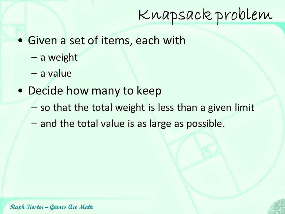 Knapsack problem Given a set of items, each with