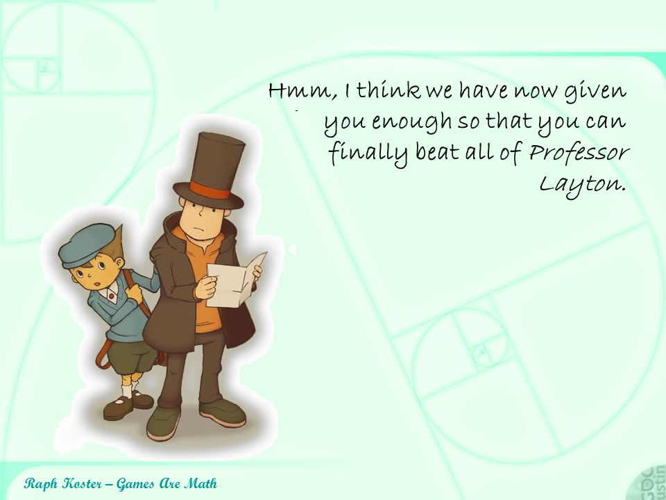 Hmm, I think we have now given you enough so that you can finally beat all of Professor Layton.