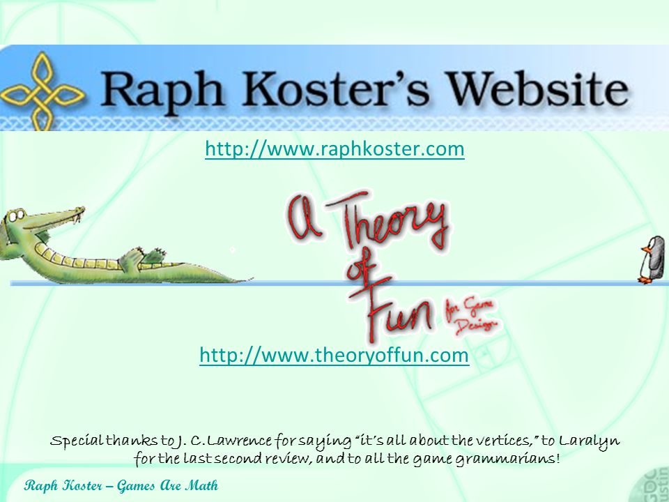 http://www.raphkoster.com http://www.theoryoffun.com