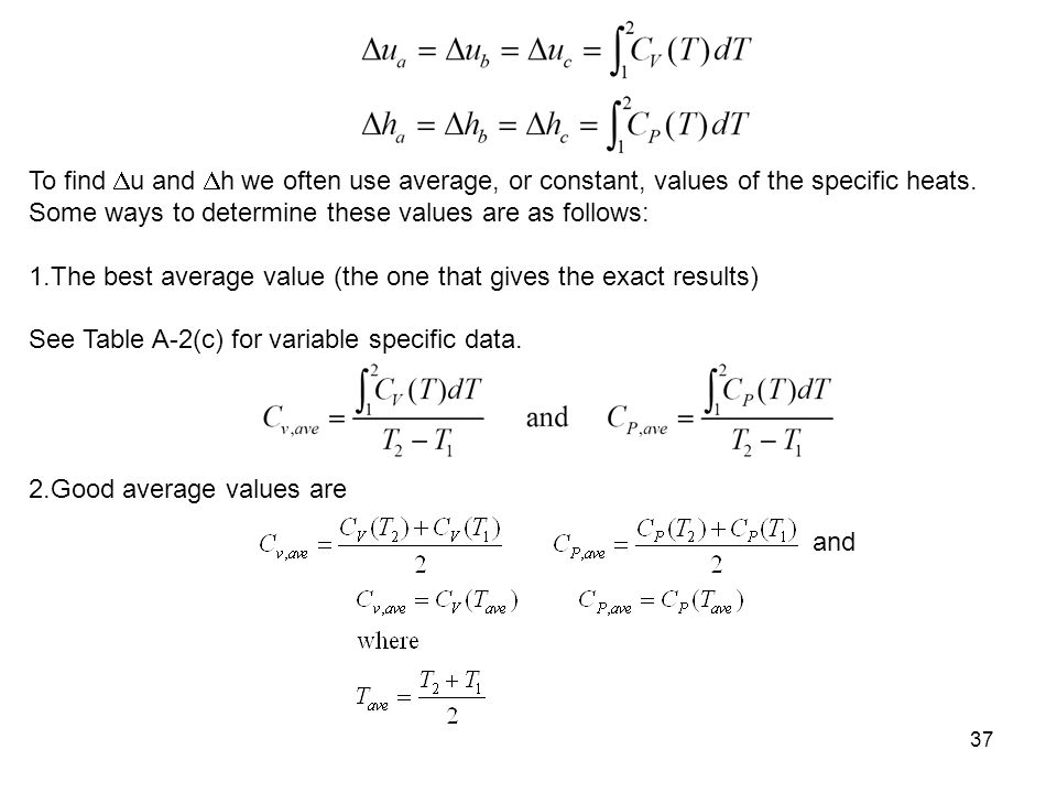 To find u and h we often use average, or constant, values of the specific heats. Some ways to determine these values are as follows: