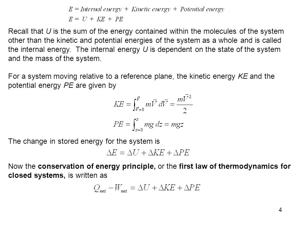 Recall that U is the sum of the energy contained within the molecules of the system other than the kinetic and potential energies of the system as a whole and is called the internal energy. The internal energy U is dependent on the state of the system and the mass of the system.