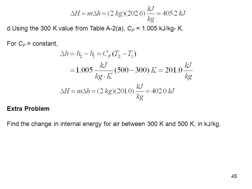 d.Using the 300 K value from Table A-2(a), CP = 1.005 kJ/kg- K.
