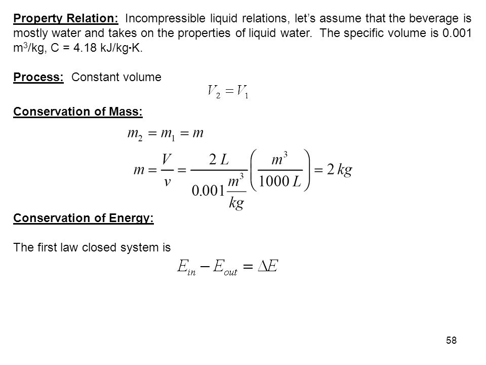 Property Relation: Incompressible liquid relations, let's assume that the beverage is mostly water and takes on the properties of liquid water. The specific volume is 0.001 m3/kg, C = 4.18 kJ/kgK.
