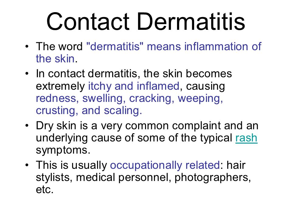 Contact Dermatitis The word dermatitis means inflammation of the skin.