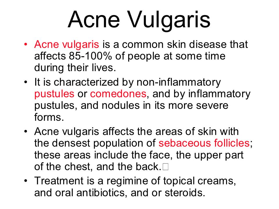Acne Vulgaris Acne vulgaris is a common skin disease that affects 85-100% of people at some time during their lives.