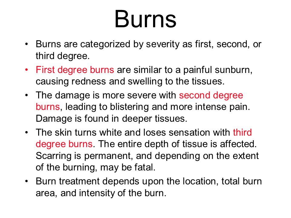 Burns Burns are categorized by severity as first, second, or third degree.