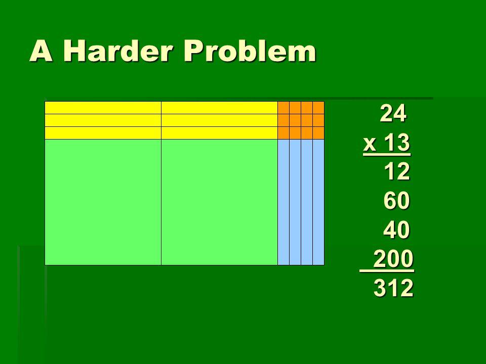 A Harder Problem 24 x 13 12 60 40 200 312