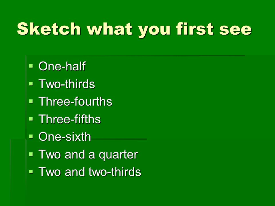 Sketch what you first see