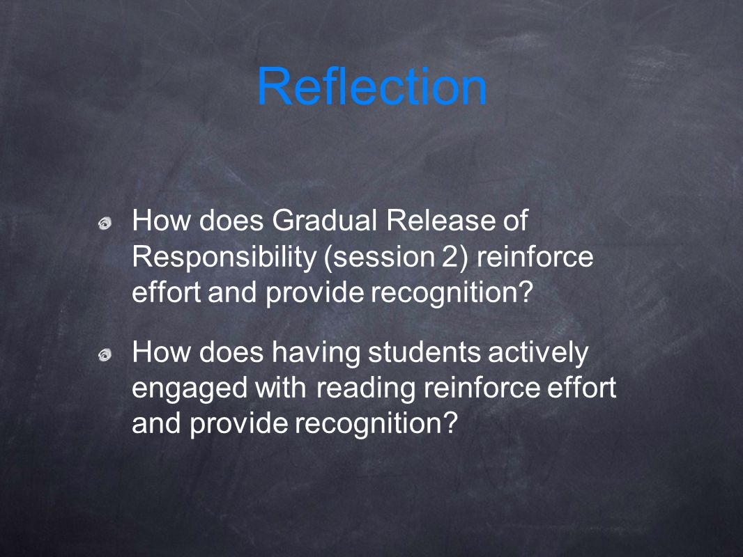 Reflection How does Gradual Release of Responsibility (session 2) reinforce effort and provide recognition