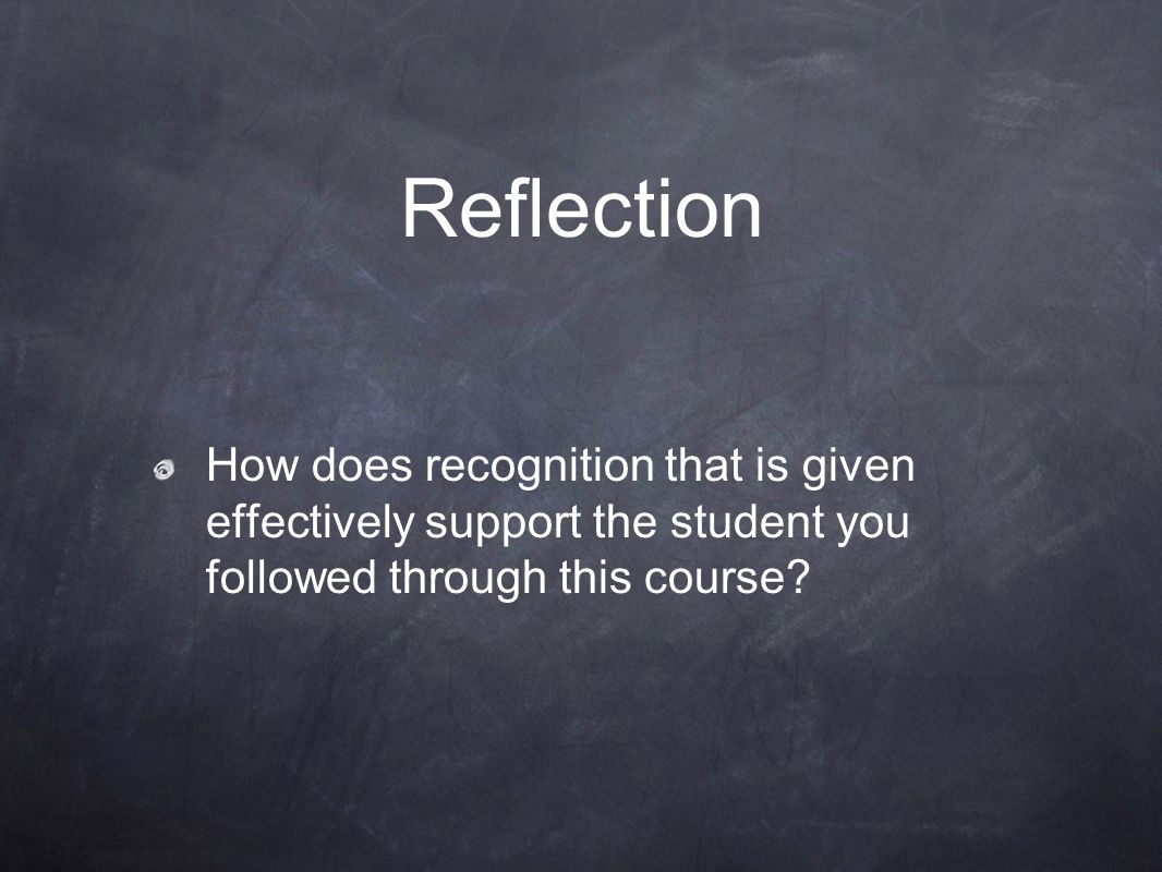 Reflection How does recognition that is given effectively support the student you followed through this course