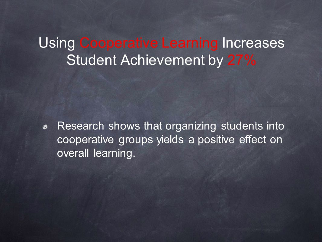 Using Cooperative Learning Increases Student Achievement by 27%