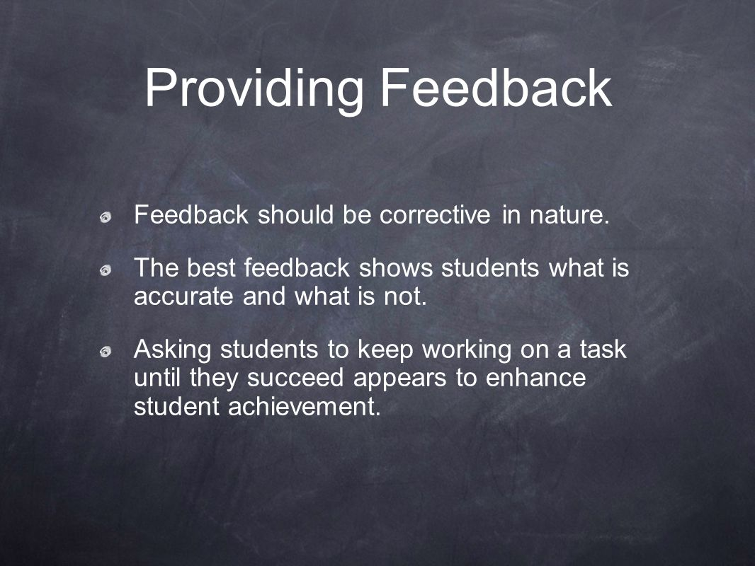 Providing Feedback Feedback should be corrective in nature.