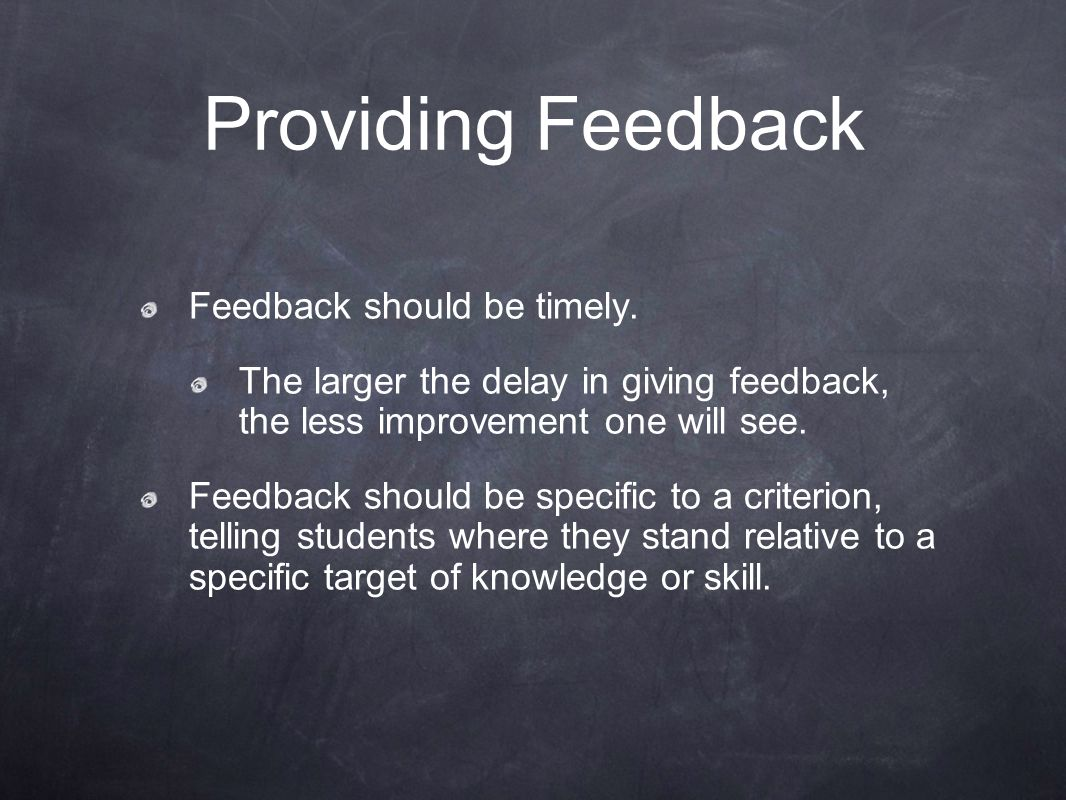 Providing Feedback Feedback should be timely.