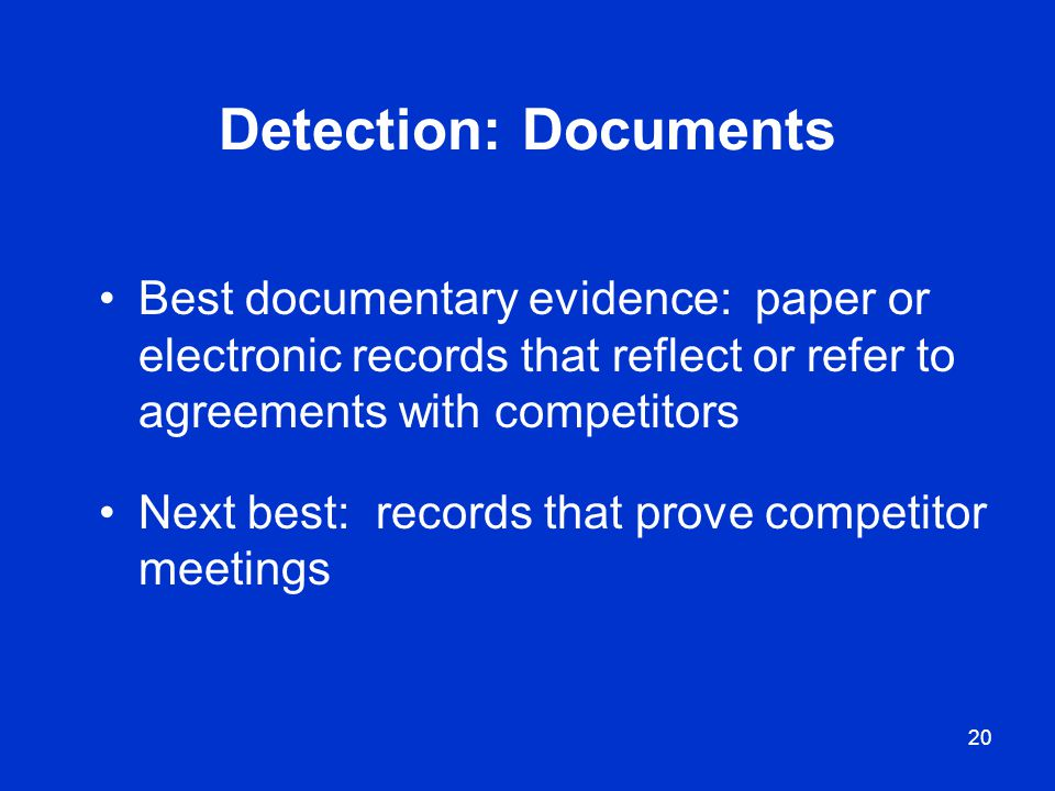 Detection: Documents Best documentary evidence: paper or electronic records that reflect or refer to agreements with competitors.